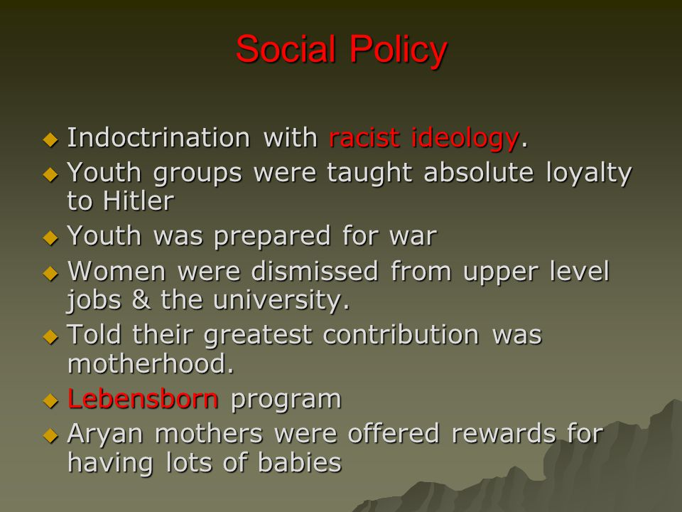 Social Policy  Indoctrination with racist ideology.