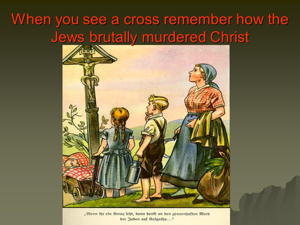 When you see a cross remember how the Jews brutally murdered Christ