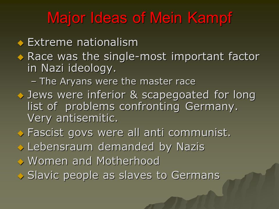 Major Ideas of Mein Kampf  Extreme nationalism  Race was the single-most important factor in Nazi ideology.