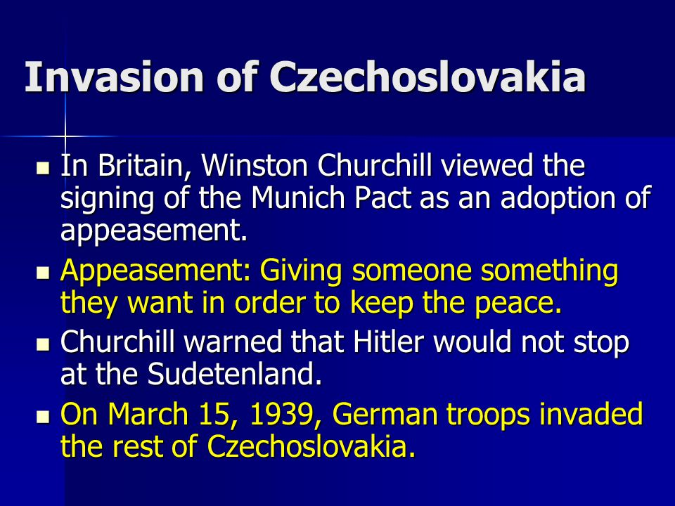 Invasion of Czechoslovakia In Britain, Winston Churchill viewed the signing of the Munich Pact as an adoption of appeasement.