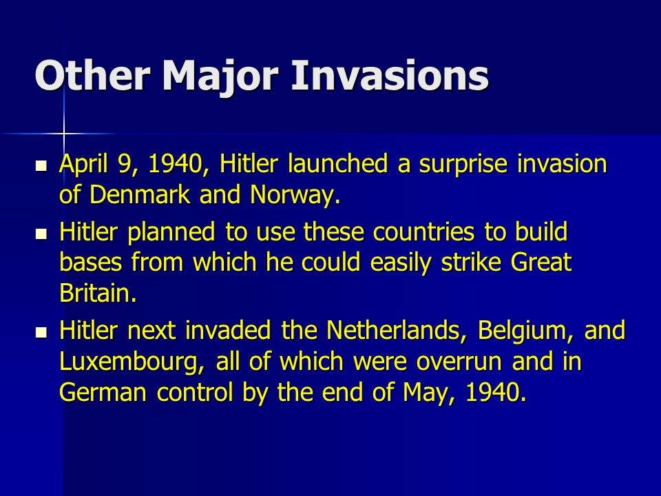 Other Major Invasions April 9, 1940, Hitler launched a surprise invasion of Denmark and Norway.