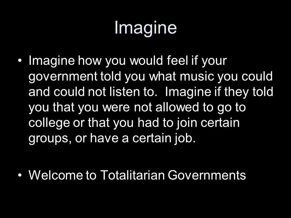 Imagine Imagine how you would feel if your government told you what music you could and could not listen to. Imagine if they told you that you were no