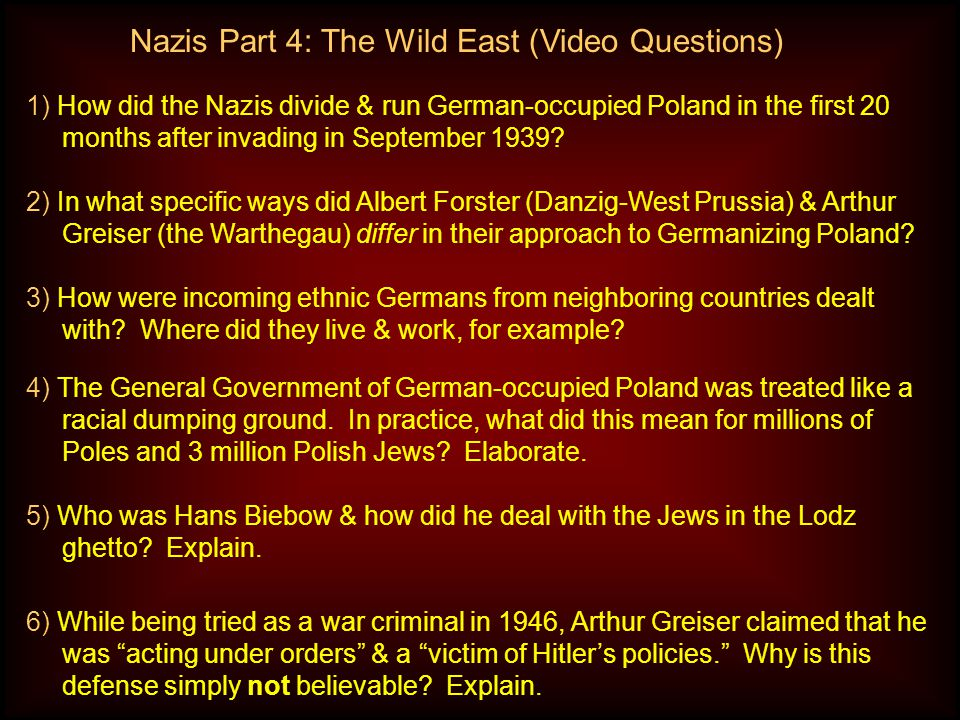 Nazis Part 4: The Wild East (Video Questions) 2) In what specific ways did Albert Forster (Danzig-West Prussia) & Arthur Greiser (the Warthegau) differ in their approach to Germanizing Poland.