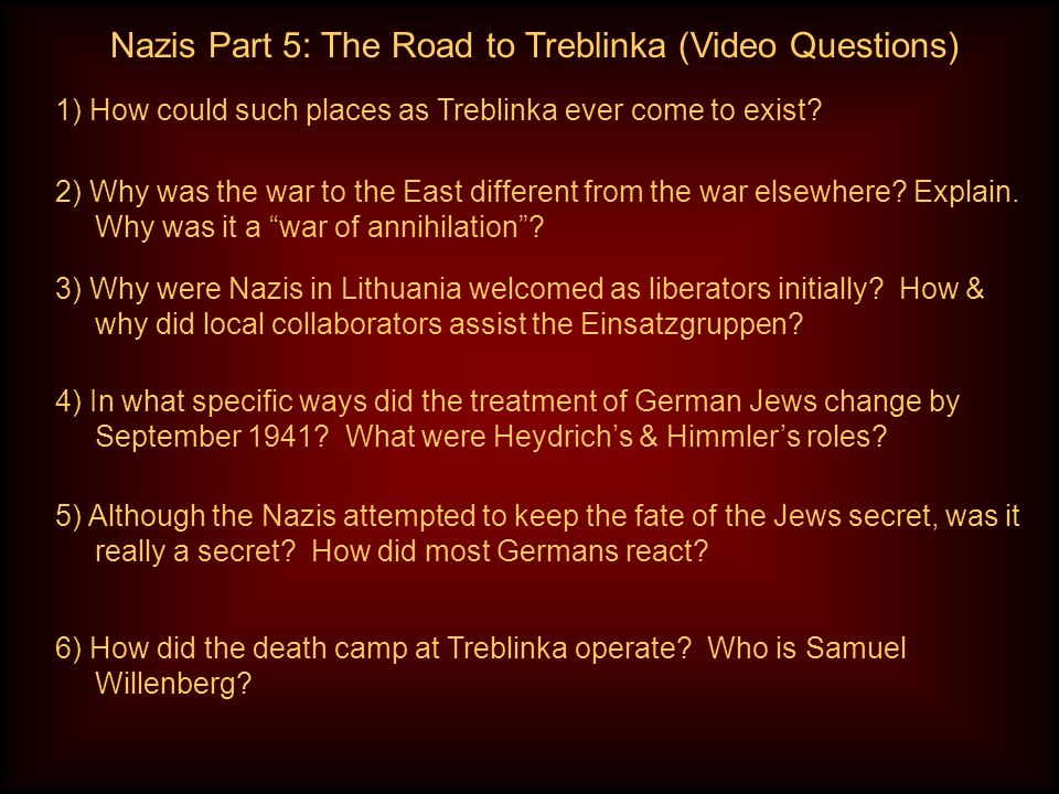 Nazis Part 5: The Road to Treblinka (Video Questions) 1) How could such places as Treblinka ever come to exist.