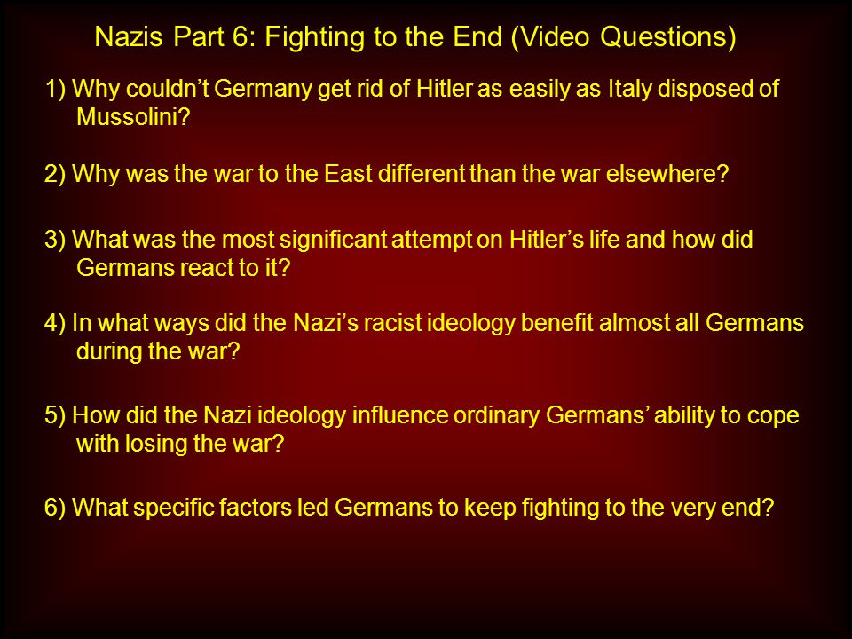 Nazis Part 6: Fighting to the End (Video Questions) 1) Why couldn't Germany get rid of Hitler as easily as Italy disposed of Mussolini.