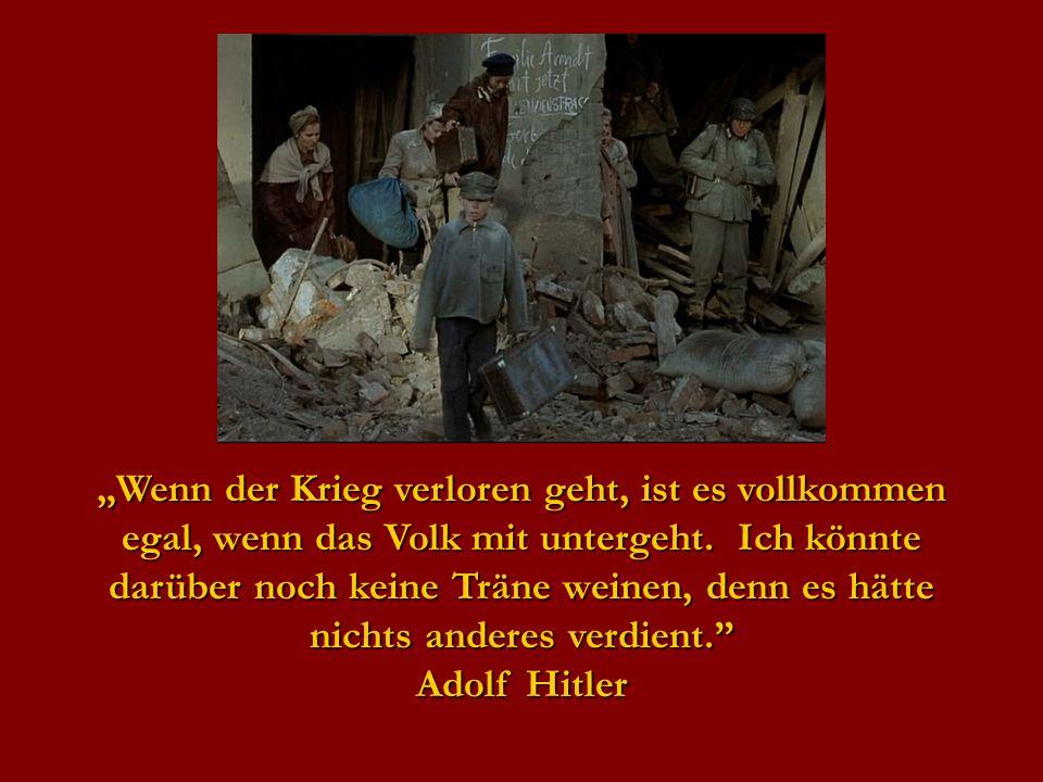 """""""Wenn der Krieg verloren geht, ist es vollkommen egal, wenn das Volk mit untergeht."""