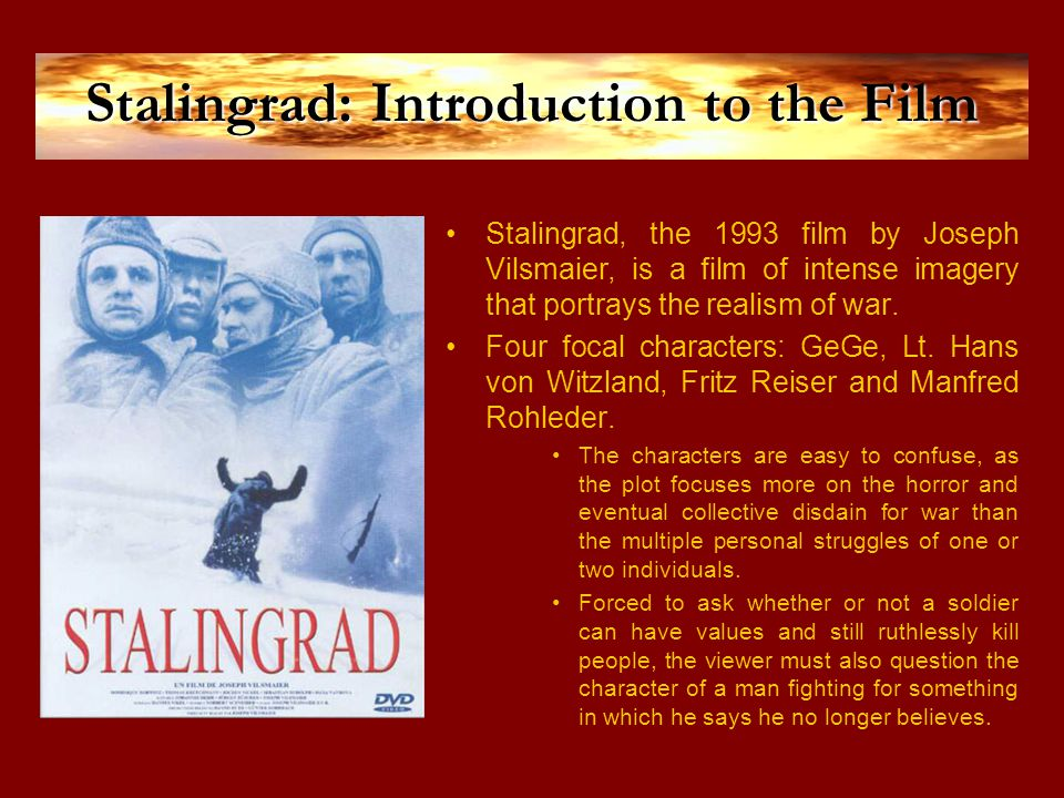 Stalingrad: Introduction to the Film Stalingrad, the 1993 film by Joseph Vilsmaier, is a film of intense imagery that portrays the realism of war.
