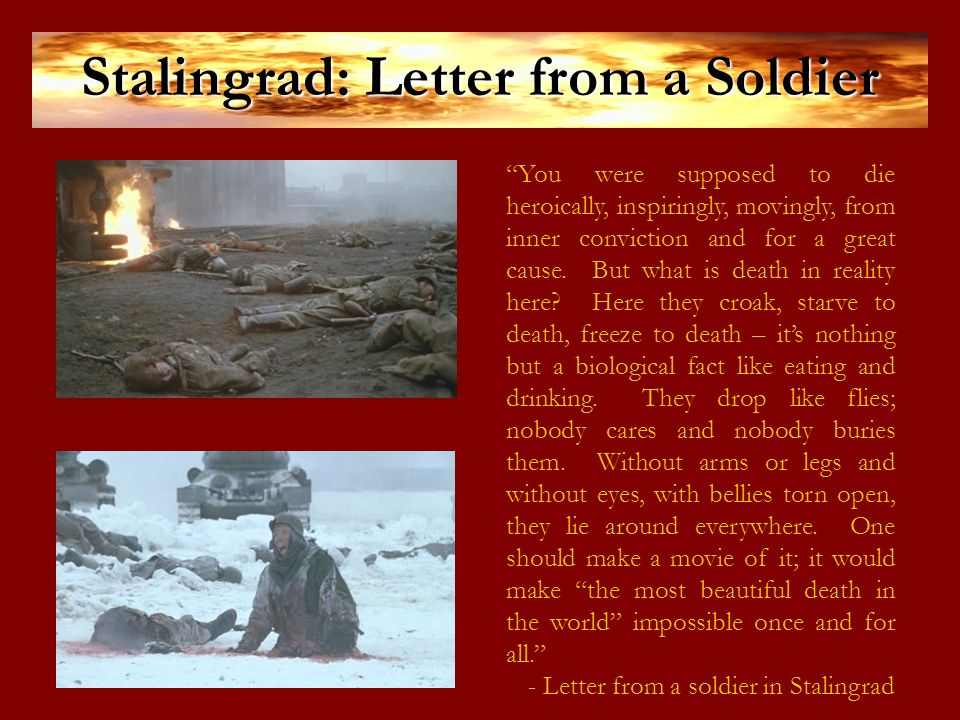 Stalingrad: Letter from a Soldier You were supposed to die heroically, inspiringly, movingly, from inner conviction and for a great cause.