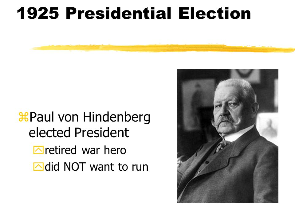 1925 Presidential Election zPaul von Hindenberg elected President yretired war hero ydid NOT want to run