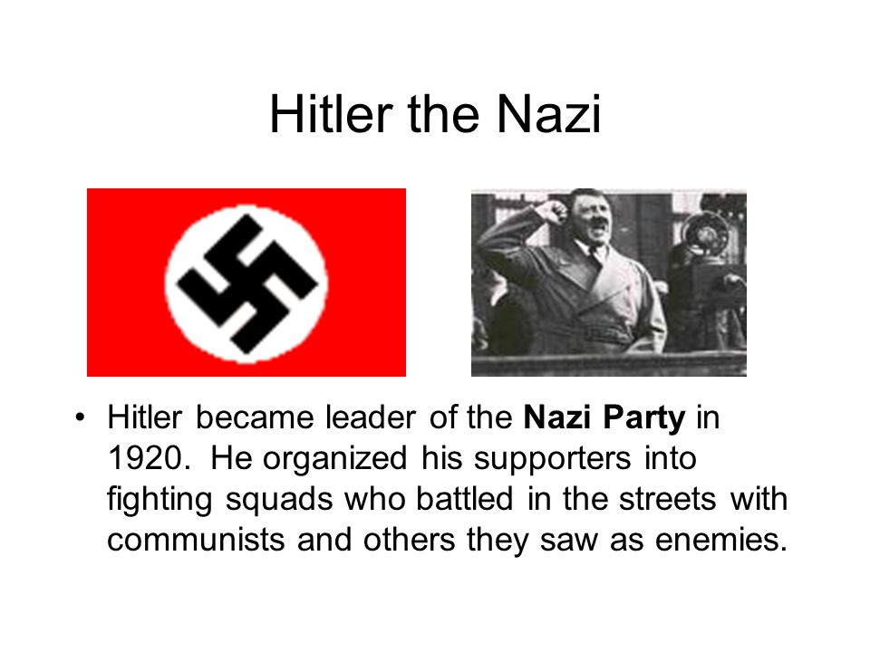 Hitler the Nazi Hitler became leader of the Nazi Party in 1920.