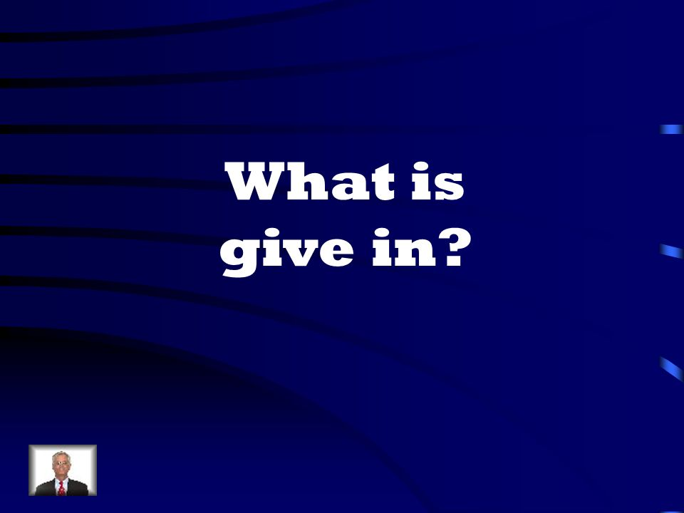 What is give in