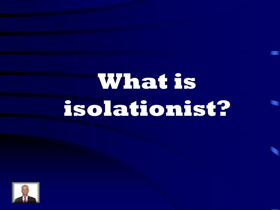 What is isolationist