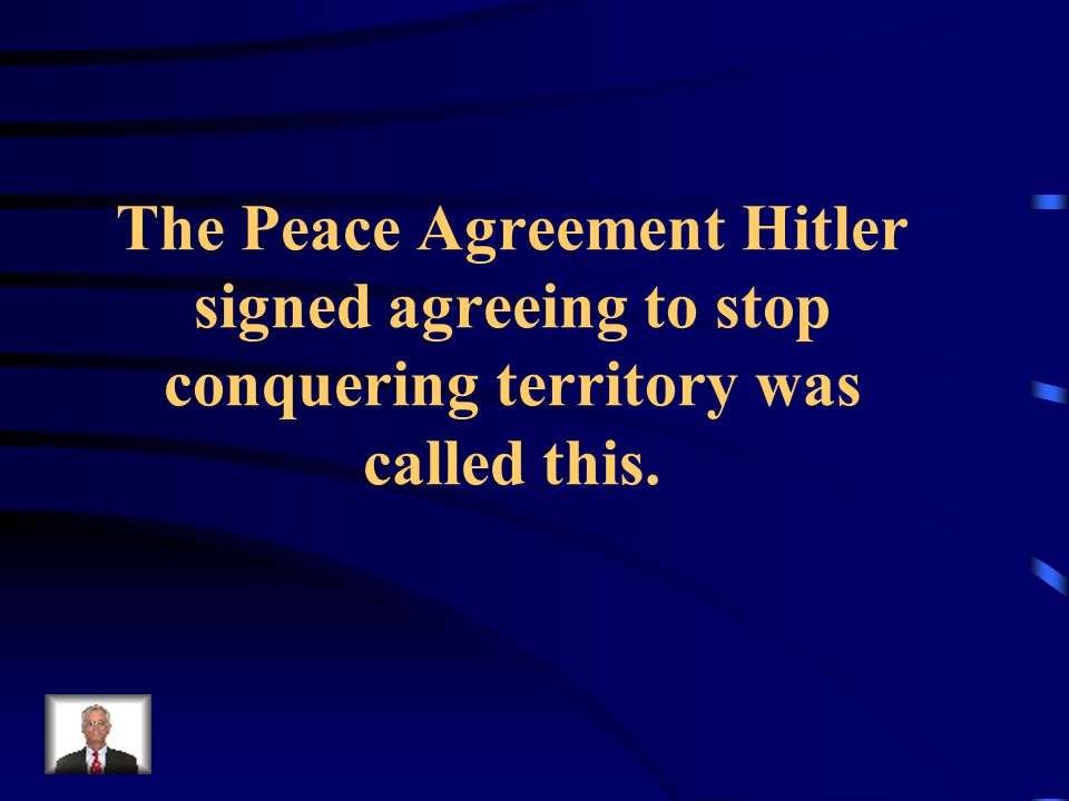 The Peace Agreement Hitler signed agreeing to stop conquering territory was called this.