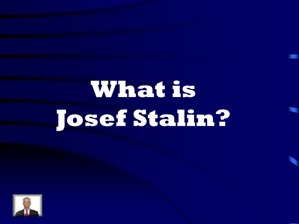 What is Josef Stalin