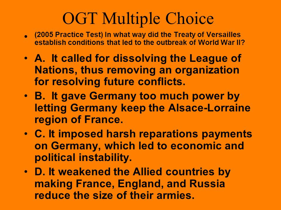 OGT Multiple Choice (Practice Test Booklet 2005) One of the causes of World War II is considered to be the policy of appeasement of German demands. Th