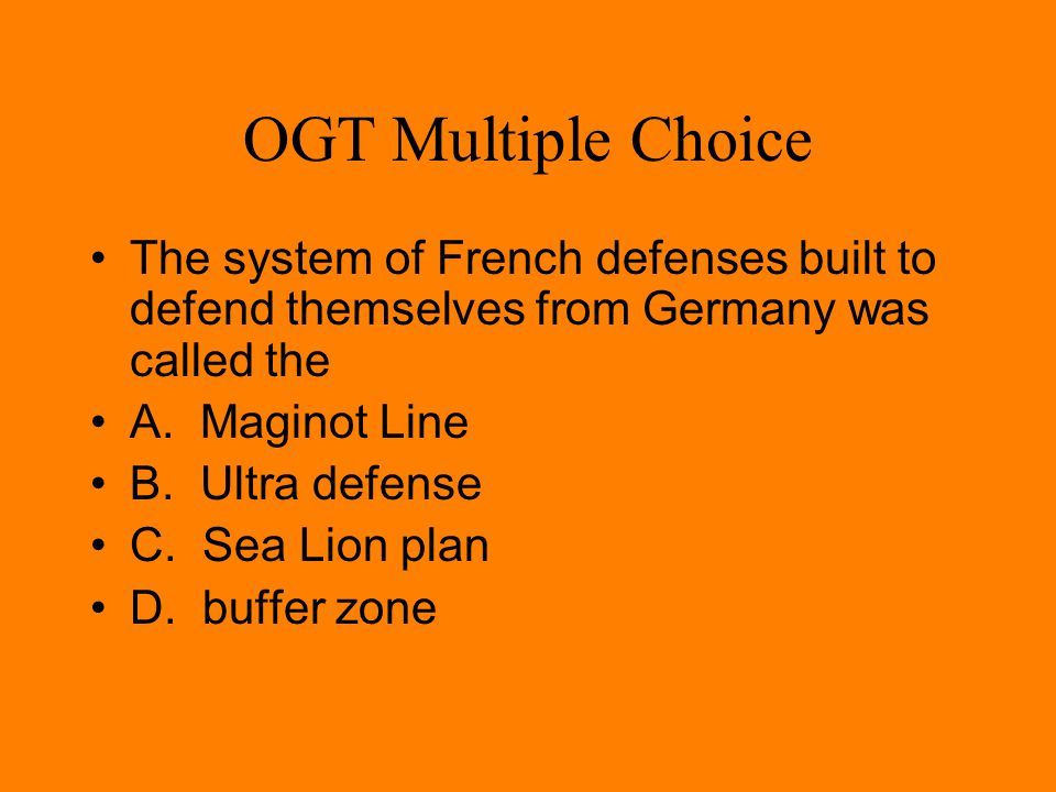 OGT Multiple Choice The type of warfare used during World War I was that of trench warfare.