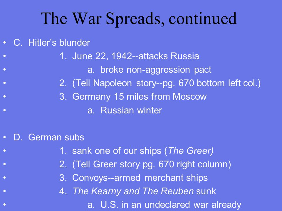 """I. The War Spreads A. FDR extends the zone """"necessary to the defense of the United States 1. Greenland 2. Iceland B. Seize German ships"""