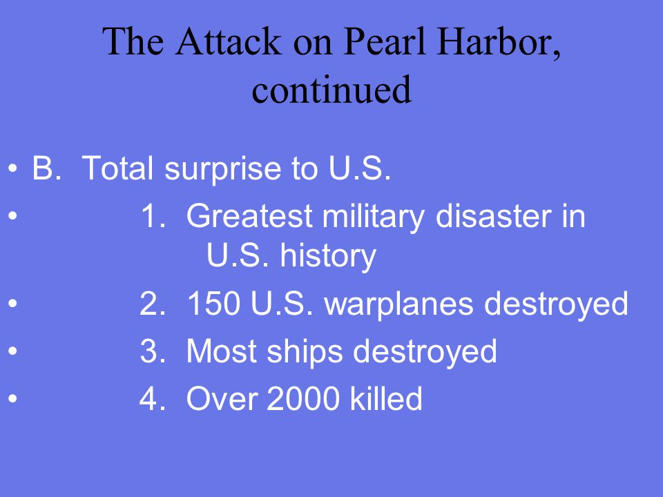 III. The Attack on Pearl Harbor  A. Sunday, December 7, 1941 at 8am  1. Japan diplomats at White House to discuss peace  2. 191 Japanese warplanes