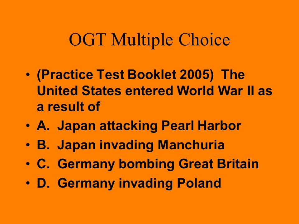"""OGT Multiple Choice The """"Day of Infamy"""" refers to the A. German bombing of Great Britain B. Japanese surprise attack on Pearl Harbor C. signing of the"""