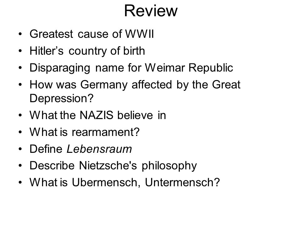 Review Greatest cause of WWII Hitler's country of birth Disparaging name for Weimar Republic How was Germany affected by the Great Depression.