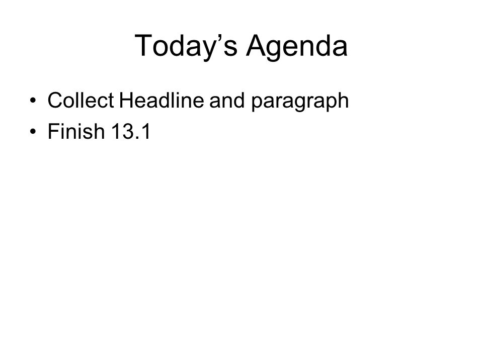 Today's Agenda Collect Headline and paragraph Finish 13.1