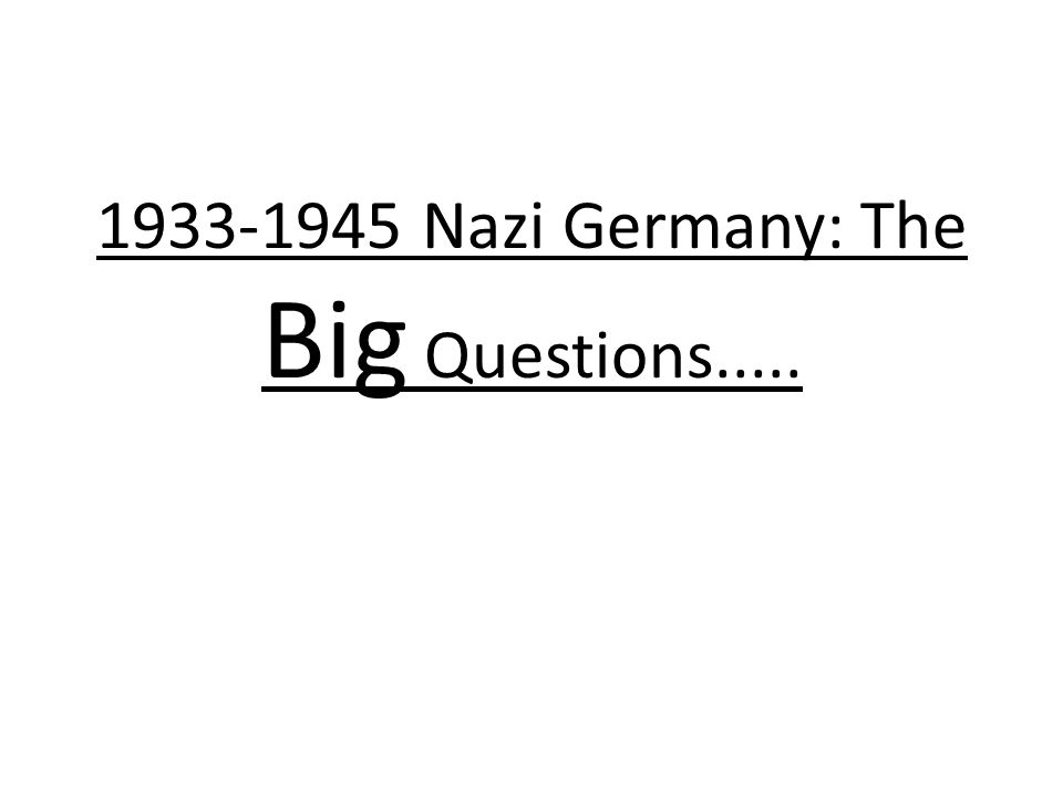 1933-1945 Nazi Germany: The Big Questions.....