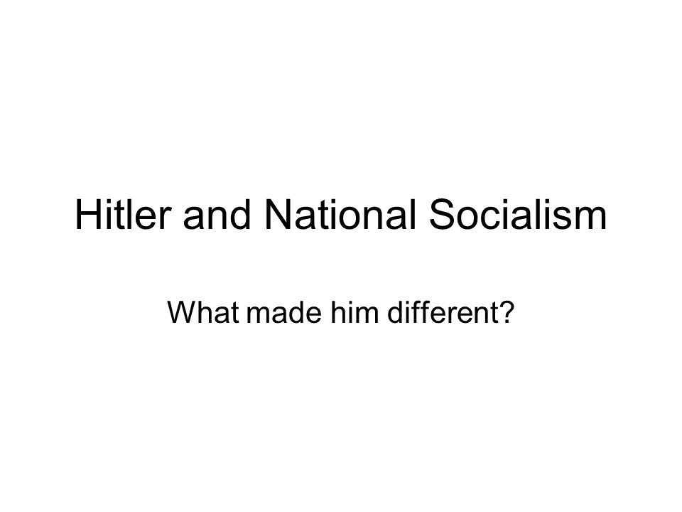 Hitler and National Socialism What made him different