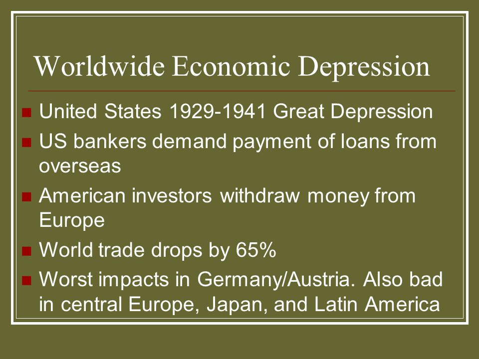 Worldwide Economic Depression United States 1929-1941 Great Depression US bankers demand payment of loans from overseas American investors withdraw mo
