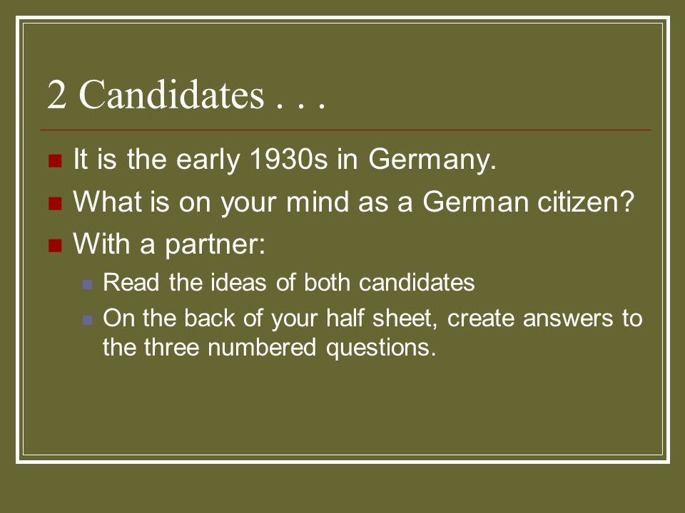 2 Candidates... It is the early 1930s in Germany. What is on your mind as a German citizen? With a partner: Read the ideas of both candidates On the b