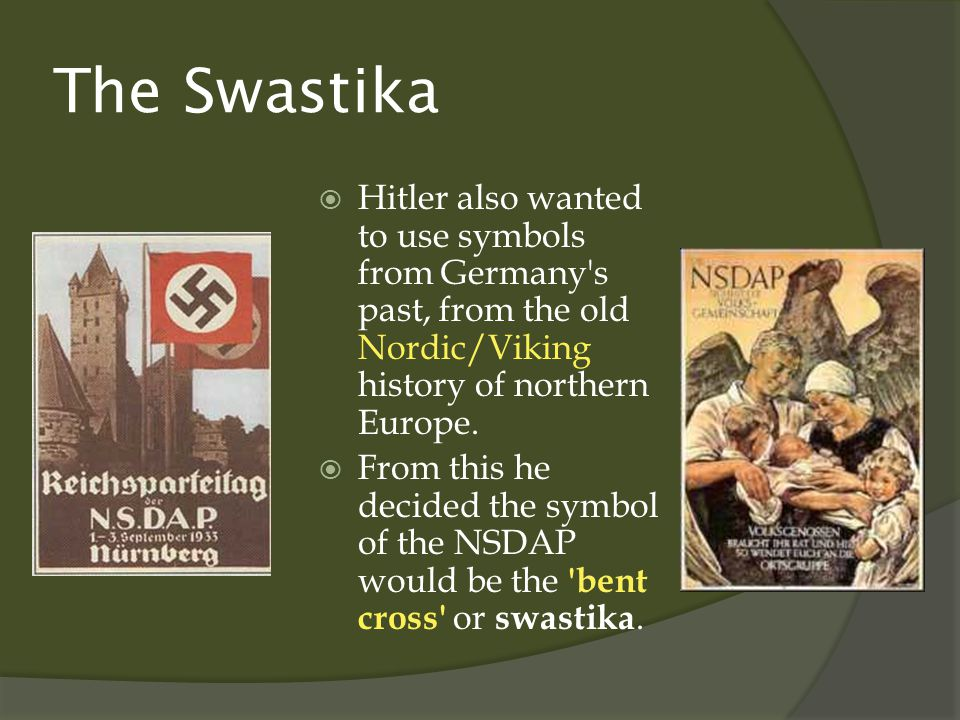 The Swastika  Hitler also wanted to use symbols from Germany s past, from the old Nordic/Viking history of northern Europe.
