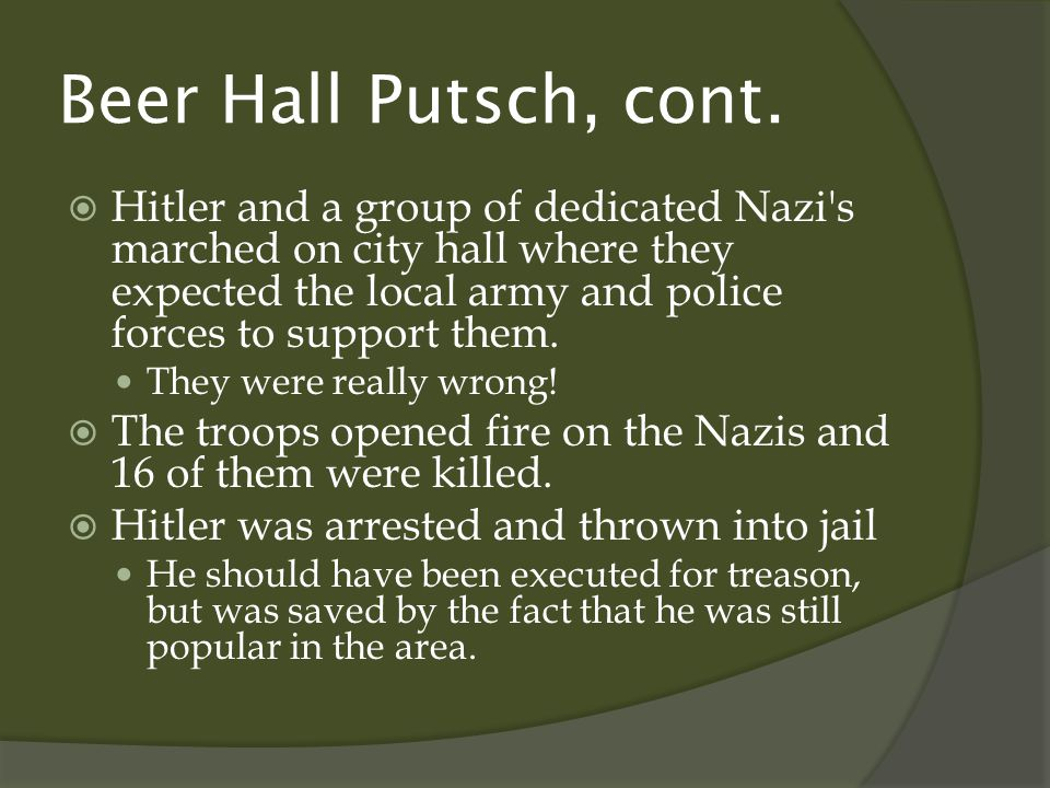Hitler learned two important things from the failed Beer Hall Putsch: 1.