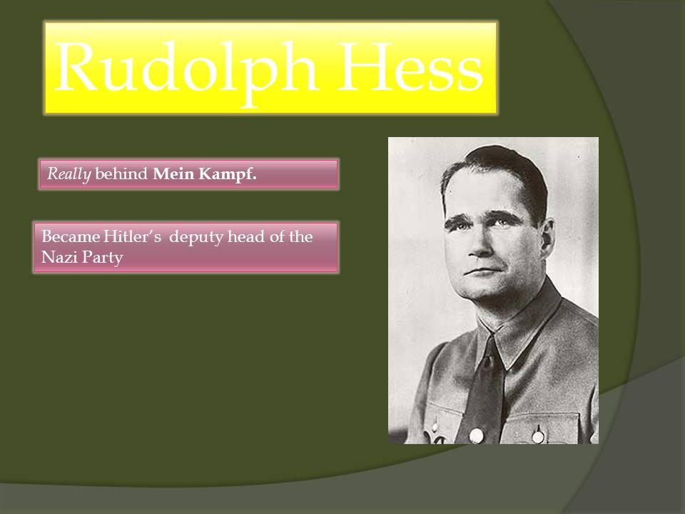 Really behind Mein Kampf. Became Hitler's deputy head of the Nazi Party Rudolph Hess