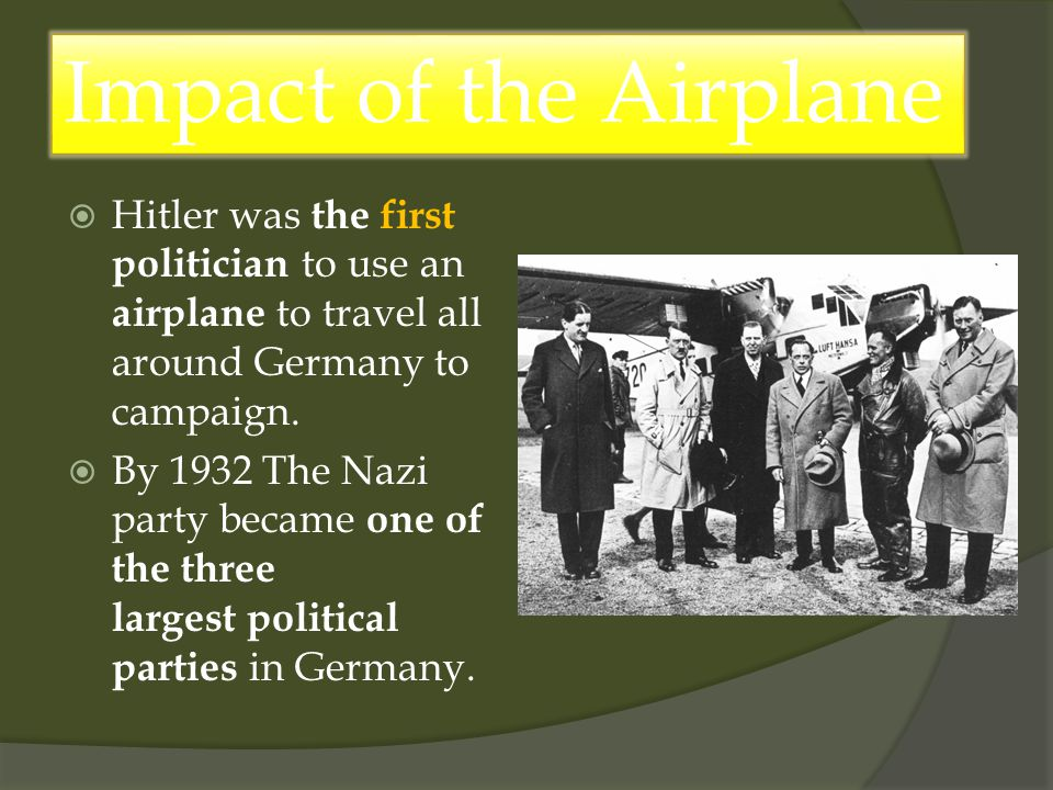  Hitler was the first politician to use an airplane to travel all around Germany to campaign.
