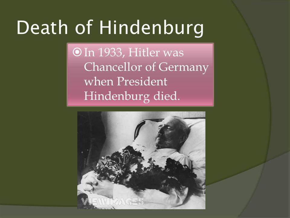 Death of Hindenburg  In 1933, Hitler was Chancellor of Germany when President Hindenburg died.