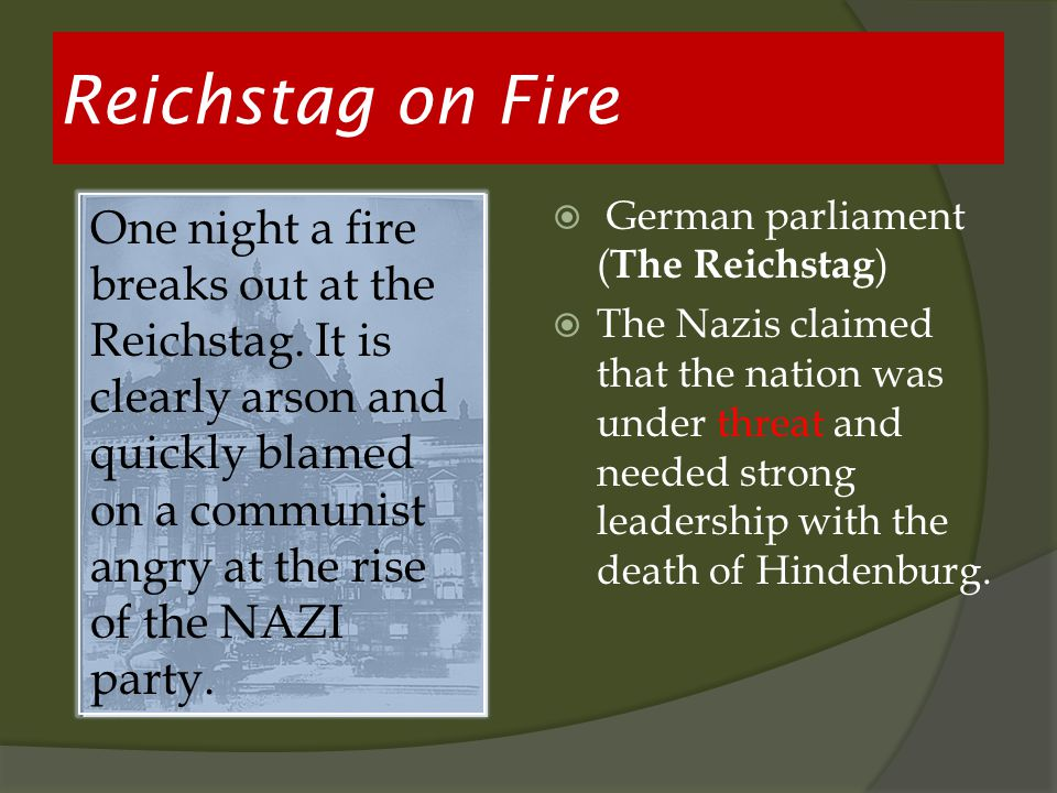 HHitler used both events to have the Enabling Acts passed in the Nazi dominated Parliament.