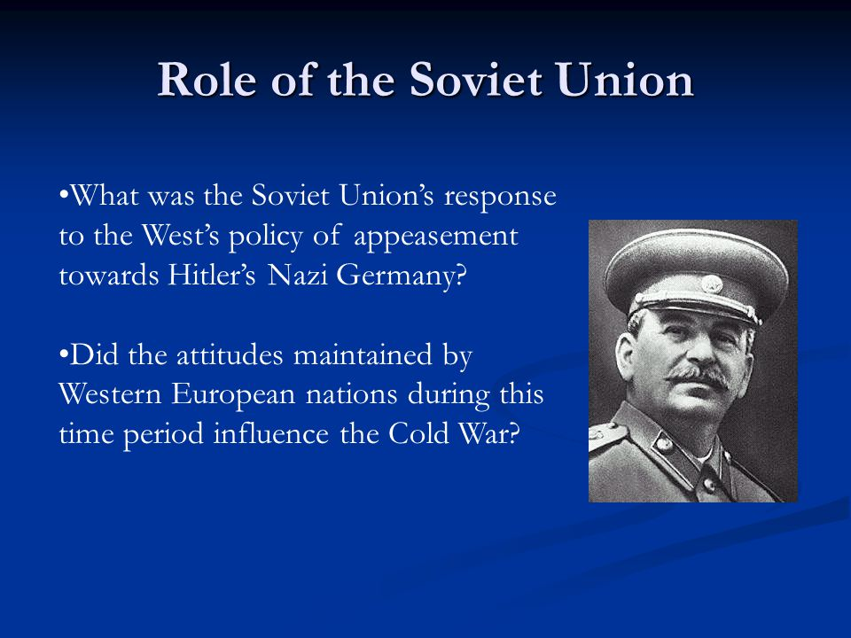 Role of the Soviet Union What was the Soviet Union's response to the West's policy of appeasement towards Hitler's Nazi Germany.