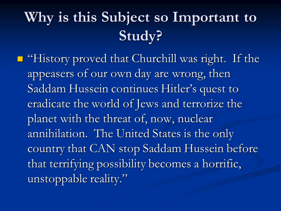 Why is this Subject so Important to Study. History proved that Churchill was right.