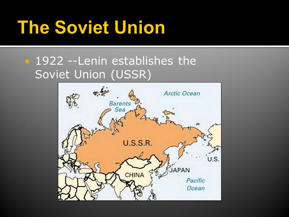  1922 --Lenin establishes the Soviet Union (USSR)