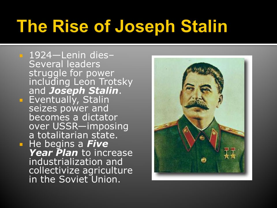  1924—Lenin dies– Several leaders struggle for power including Leon Trotsky and Joseph Stalin.  Eventually, Stalin seizes power and becomes a dictat