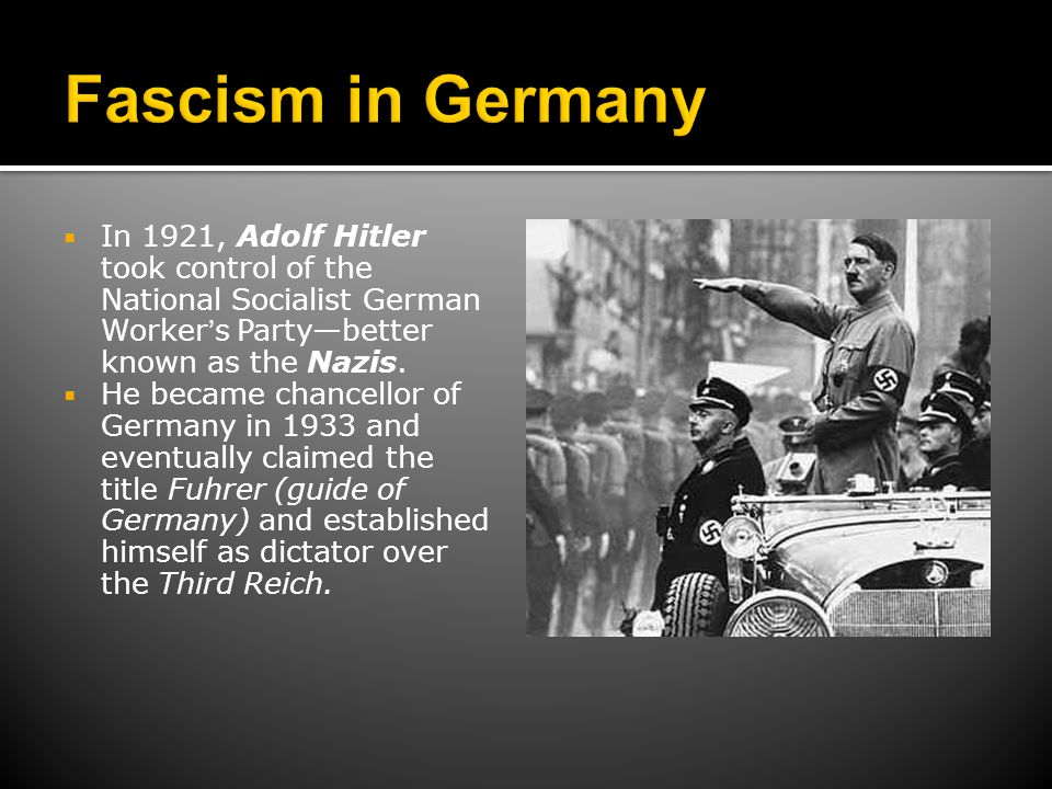  In 1921, Adolf Hitler took control of the National Socialist German Worker's Party—better known as the Nazis.  He became chancellor of Germany in 1