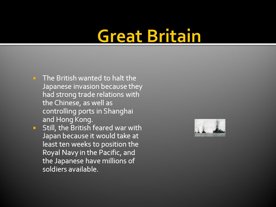  The British wanted to halt the Japanese invasion because they had strong trade relations with the Chinese, as well as controlling ports in Shanghai