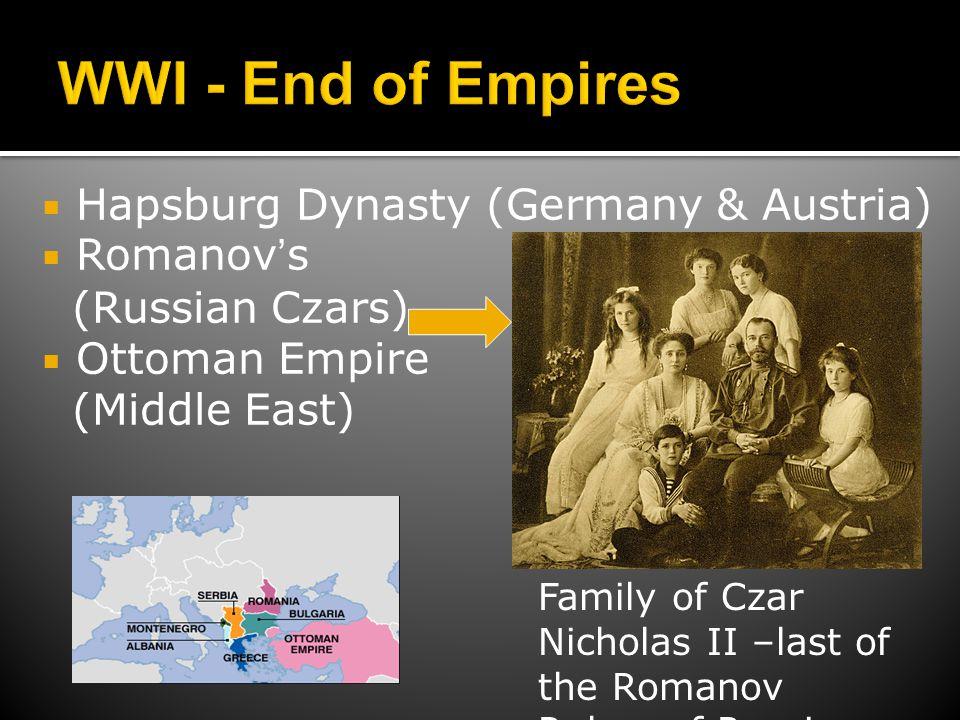  Hapsburg Dynasty (Germany & Austria)  Romanov's (Russian Czars)  Ottoman Empire (Middle East) Family of Czar Nicholas II –last of the Romanov Rule