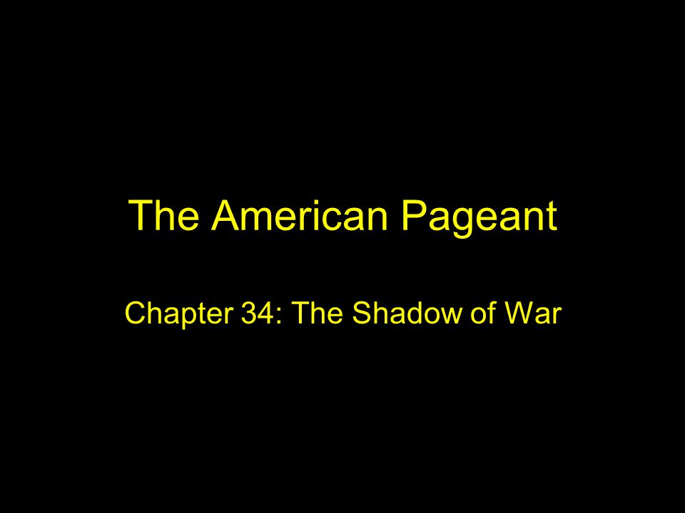 The American Pageant Chapter 34: The Shadow of War