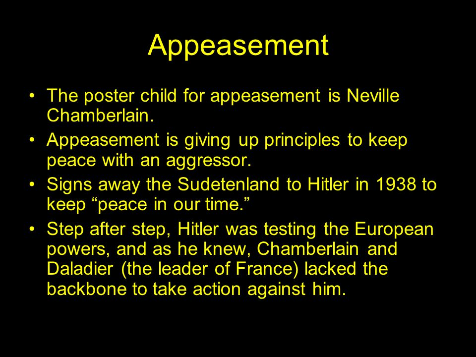 Appeasement The poster child for appeasement is Neville Chamberlain.