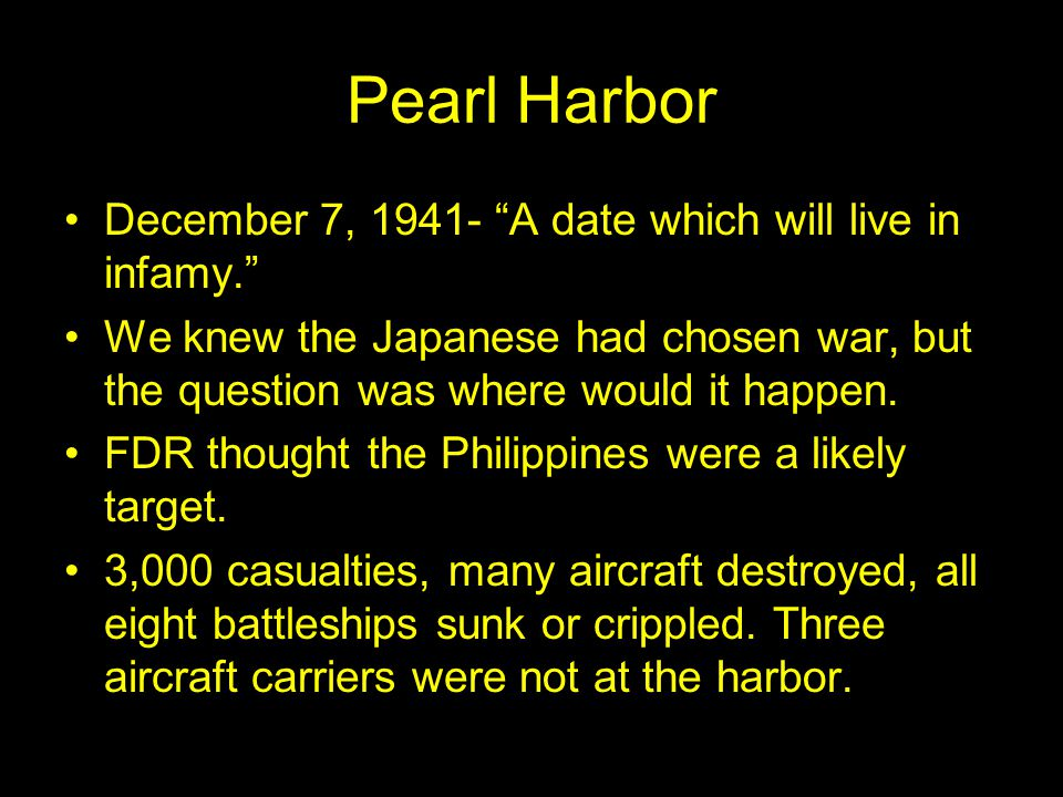 Pearl Harbor December 7, 1941- A date which will live in infamy. We knew the Japanese had chosen war, but the question was where would it happen.