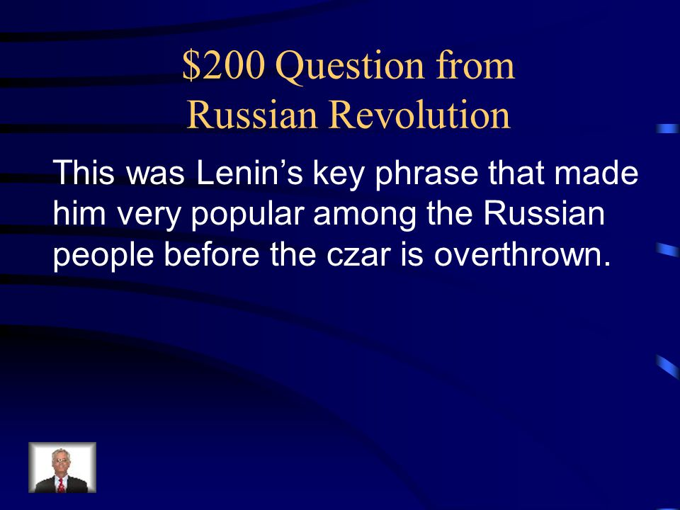 $200 Question from Russian Revolution This was Lenin's key phrase that made him very popular among the Russian people before the czar is overthrown.