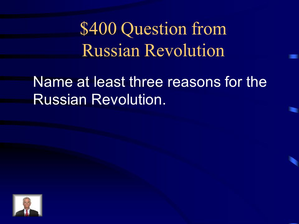 $400 Question from Russian Revolution Name at least three reasons for the Russian Revolution.