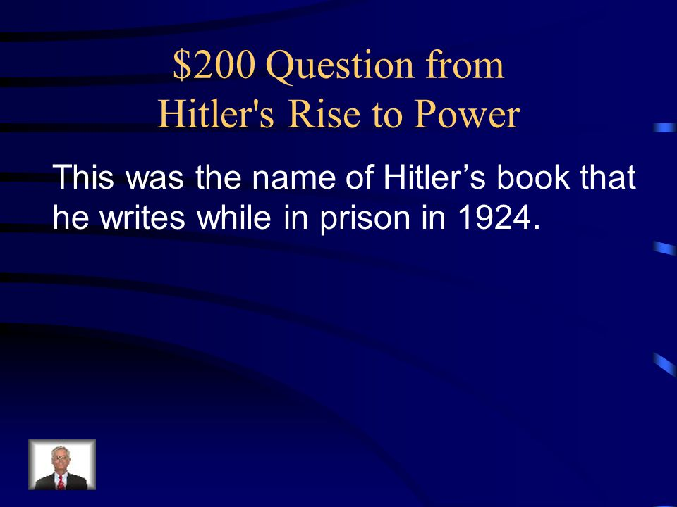 $200 Question from Hitler s Rise to Power This was the name of Hitler's book that he writes while in prison in 1924.