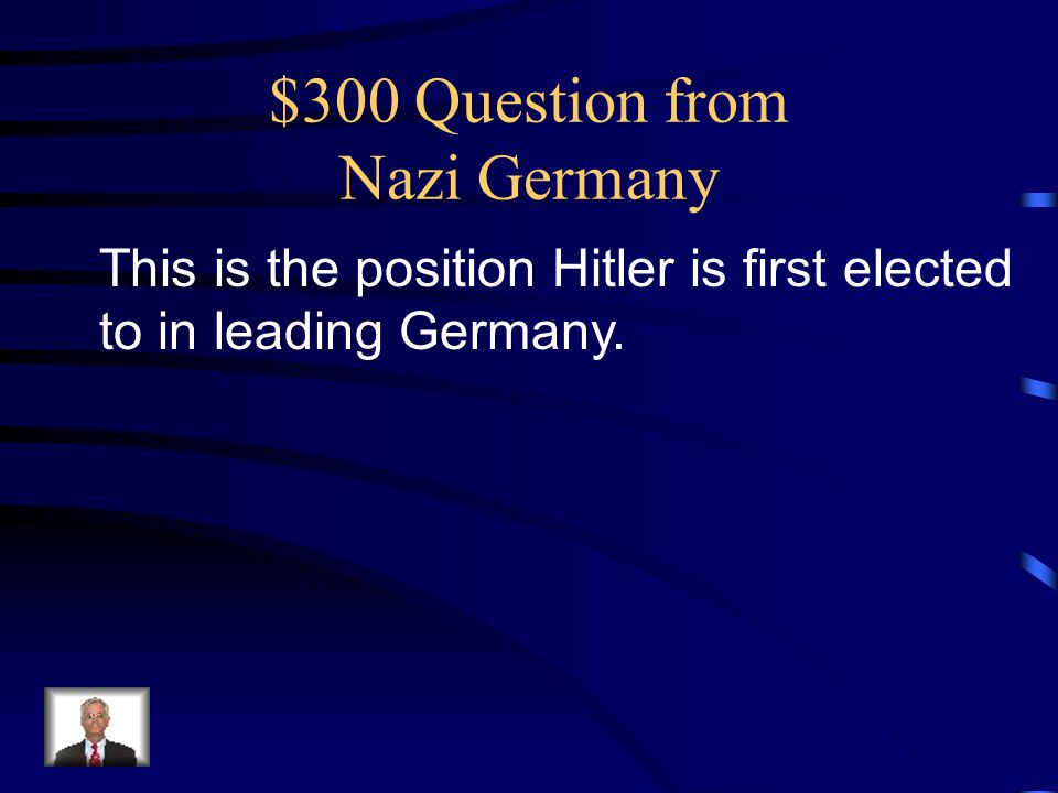 $300 Question from Nazi Germany This is the position Hitler is first elected to in leading Germany.