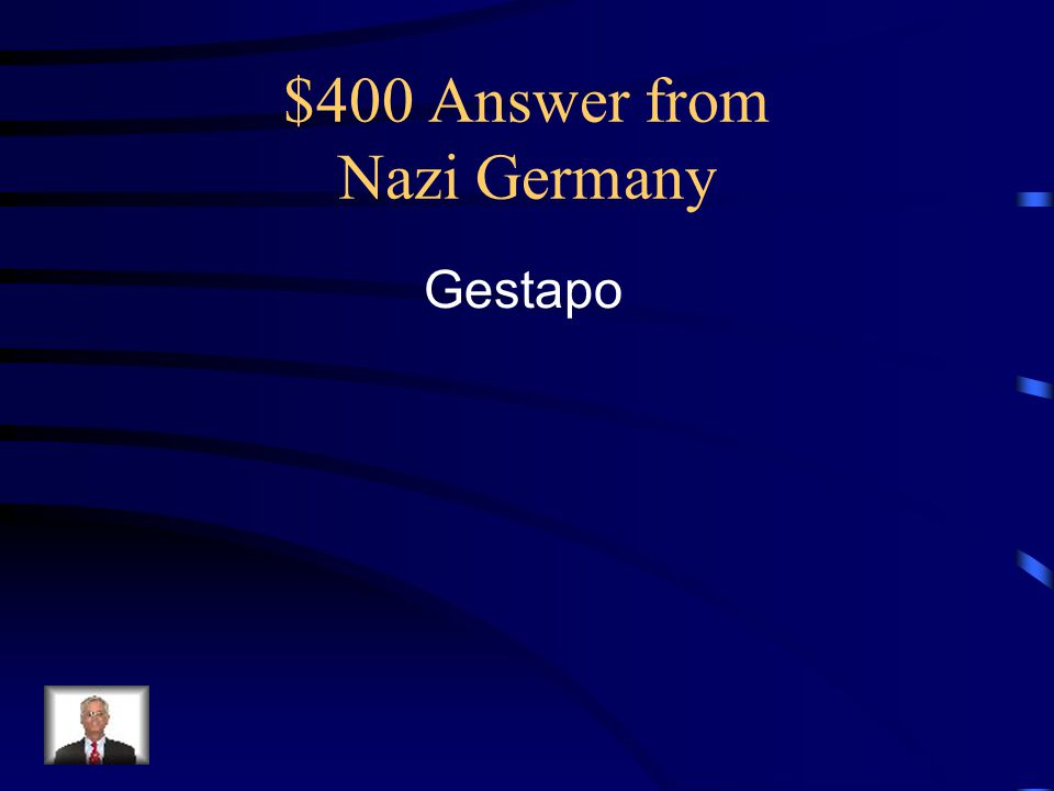 $400 Answer from Nazi Germany Gestapo